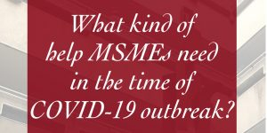What kind of help MSMEs need in the time of Covid-19 outbreak?